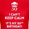 I can't keep calm It's my 50. Birthday - T-shirt dam