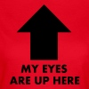 My Eyes Are Up Here - Vrouwen T-shirt