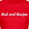 Bad and boujee - Vrouwen T-shirt