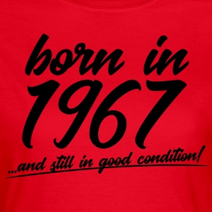 born in 1967 and still in good condition - Frauen T-Shirt