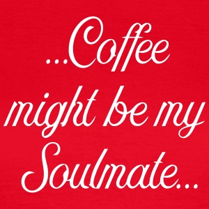 Coffee might be my soulmate - Frauen T-Shirt