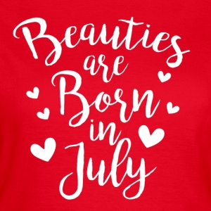 Beauties are born in July - Frauen T-Shirt