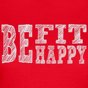 Be fit be happy - Frauen T-Shirt