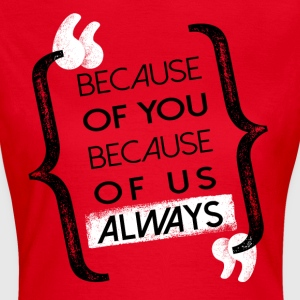 Because - Women's T-Shirt