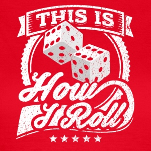 This Is How I Roll Dice - Frauen T-Shirt