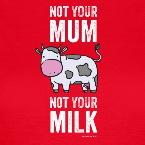 Not Your Mum Not Your Milk - Frauen T-Shirt