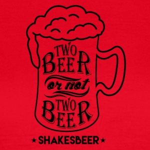 Two beer or not two beer - ShakesBeer - Women's T-Shirt