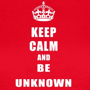 Unknown Rivals Keep Calm and be unknown - Women's T-Shirt