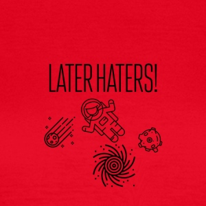 Later haters - Frauen T-Shirt
