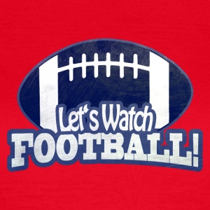 Let's Watch FOOTBALL - Women's T-Shirt