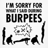 I'm Sorry For What I Said During Burpees - Camiseta ecológica hombre