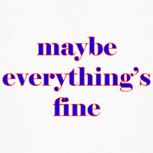 maybe everything s fine - Men's Organic T-shirt