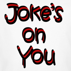 Joke's on you - Männer Bio-T-Shirt