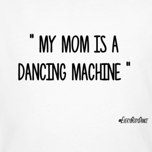 MY MOM IS A DANCING MACHINE - T-shirt bio Homme