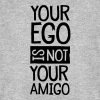 Your Ego Is Not Your Amigo - Men's Organic T-shirt