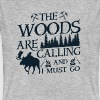 The woods are calling and i must go - Men's Organic T-shirt