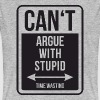 Can't argue with stupid time wasting - cool quote - Männer Bio-T-Shirt