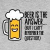 Beer is the answer but I can't remember the... - T-shirt ecologica da uomo