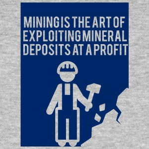Mining: Mining is the art of exploiting mineral - Men's Organic T-shirt
