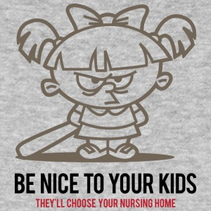 Your Kids Choose Your Nursing Home Be Nice To Them - Men's Organic T-shirt