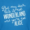 This Is Not Wonderland And You're Not Alice - Männer Bio-T-Shirt