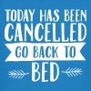 Today Has Cancelled - Go Back To Bed - Men's Organic T-shirt