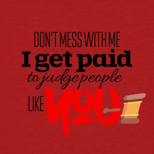 Don't mess with me I get paid to judge people - Männer Bio-T-Shirt