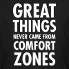 Great Things Never Came From Comfort Zones - Men's Organic T-shirt