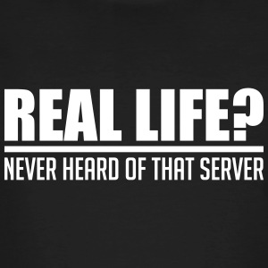 real life never heard of that server - Männer Bio-T-Shirt