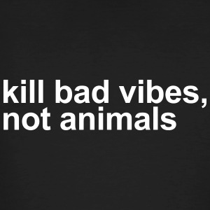 Kill bad vibes, not animals - Men's Organic T-shirt