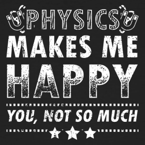 Funny Physics Physicist Shirt Makes Me Happy - Men's Organic T-shirt