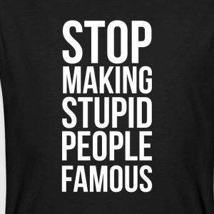 Stop Making Stupid People Famous - Camiseta ecológica hombre
