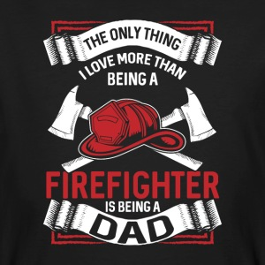 Only thing I love more than being a firefighter - Men's Organic T-shirt
