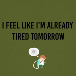 I am already tired tomorrow - Männer Bio-T-Shirt