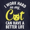 I Work Hard So My Cat Can Have A Better Life - T-shirt bio Homme