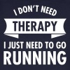 I Don't Need Therapy - I Just Need To Go Running - Ekologisk T-shirt herr