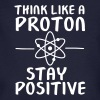 Think Like A Proton - Stay Positive - T-shirt bio Homme