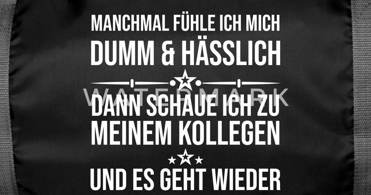 Lustiger Spruch Kollege Arbeit Dumm Hasslich Witz Sporttasche Spreadshirt