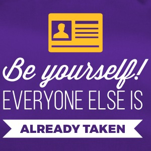 Be Yourself. Everyone Else Is Already Taken! - Duffel Bag