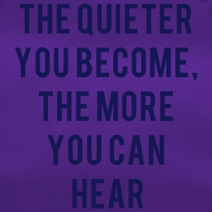 The quieter you are the more you can hear - Duffel Bag