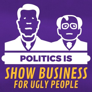 Politics Is Show Business For Ugly People - Duffel Bag