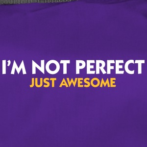 I Am Not Perfect. Just Awesome! - Duffel Bag
