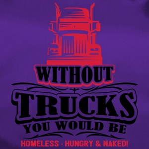 Without trucks would be homeless hungry naked - Duffel Bag