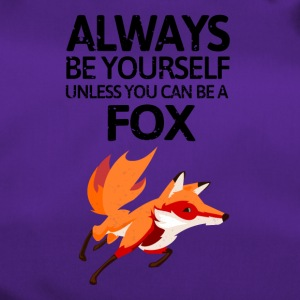 Always be youself unless you can be a fox! - Sporttasche
