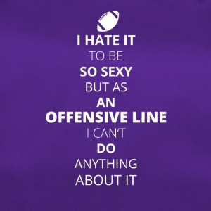 Hate it be sexy cant do anything OFFENSIVE LINE - Sporttasche