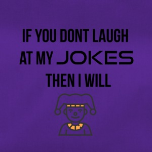 If you do not laugh at my jokes - Duffel Bag