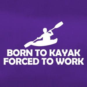 born to kayak forced to work - Sporttasche