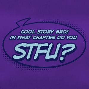 Cool Story Bro! In What Chapter Do You STFU? - Duffel Bag