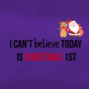 I can't believe today is Christmas 1st - Sporttasche