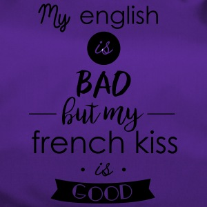 my english is bad but my french kiss is good - Sac de sport
